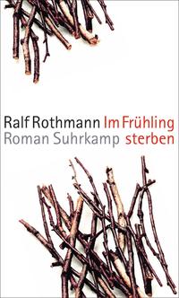 "Ralf Rothmann ""Im Frühling sterben"""